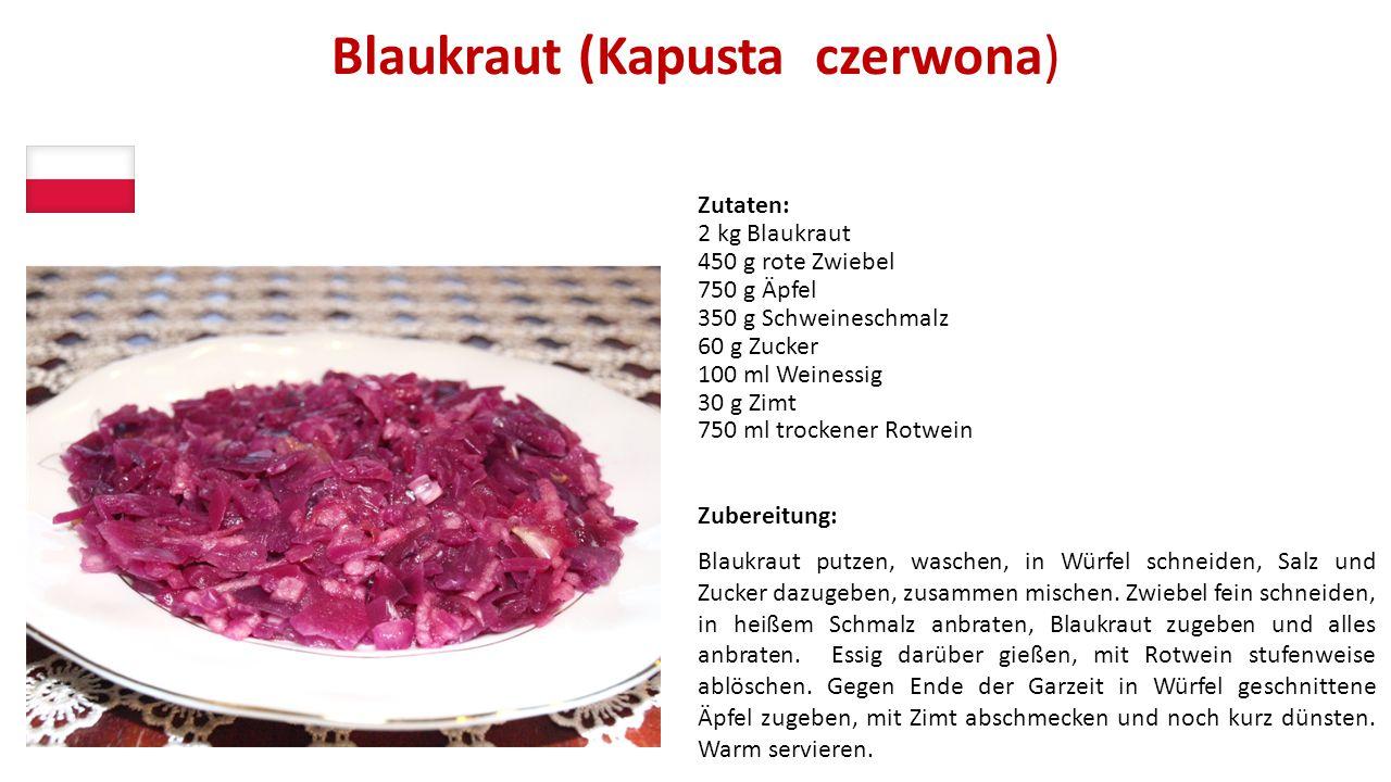 Blaukraut (Kapusta czerwona) Zutaten: 2 kg Blaukraut 450 g rote Zwiebel 750 g Äpfel 350 g Schweineschmalz 60 g Zucker 100 ml Weinessig 30 g Zimt 750 m