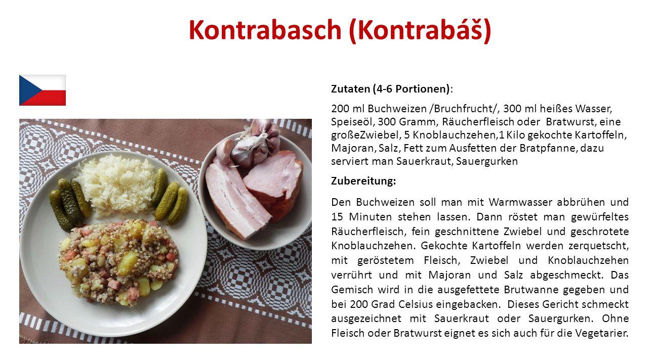 Kontrabasch (Kontrabáš) Zutaten (4-6 Portionen): 200 ml Buchweizen /Bruchfrucht/, 300 ml heißes Wasser, Speiseöl, 300 Gramm, Räucherfleisch oder Bratw