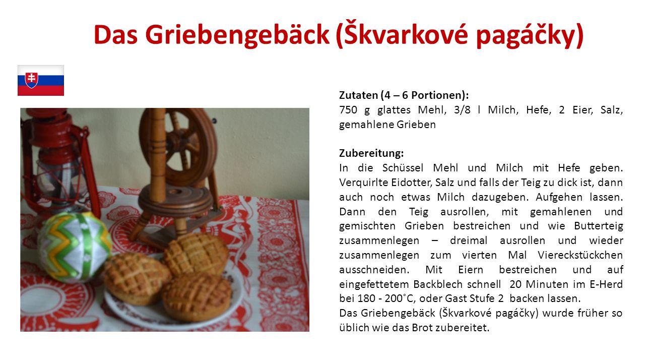 Das Griebengebäck (Škvarkové pagáčky) Zutaten (4 – 6 Portionen): 750 g glattes Mehl, 3/8 l Milch, Hefe, 2 Eier, Salz, gemahlene Grieben Zubereitung: I
