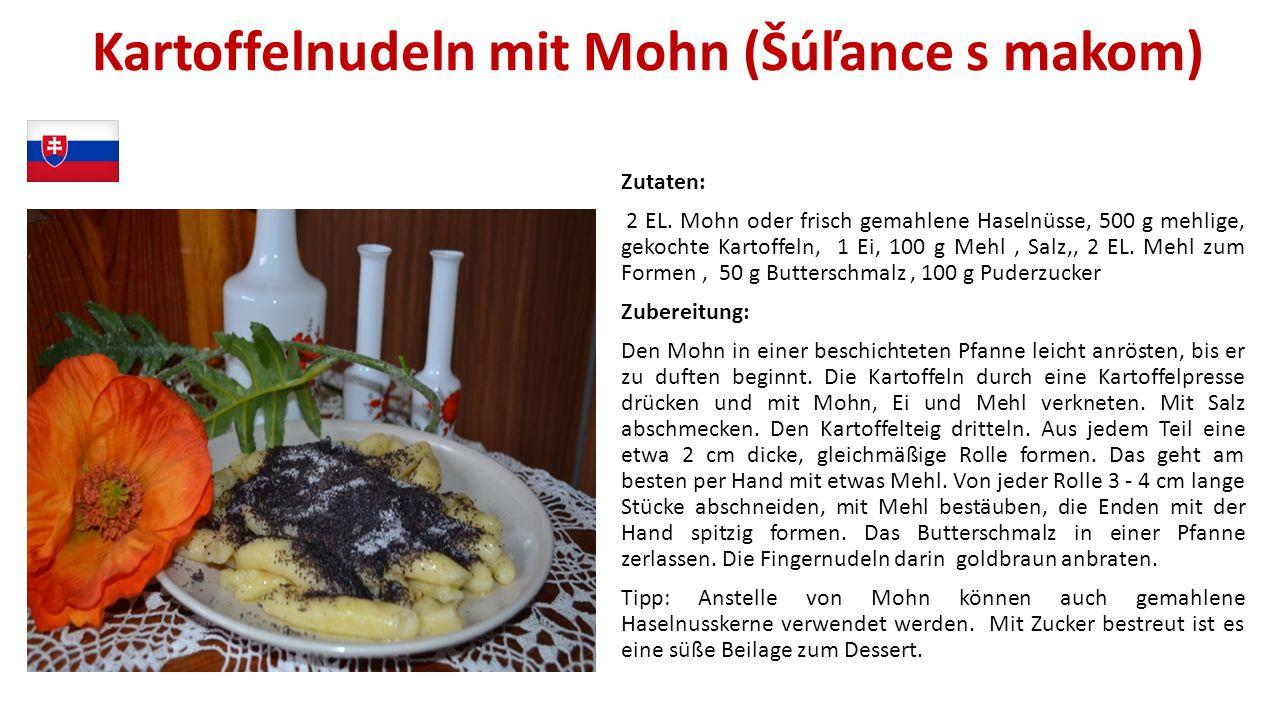 Kartoffelnudeln mit Mohn (Šúľance s makom) Zutaten: 2 EL. Mohn oder frisch gemahlene Haselnüsse, 500 g mehlige, gekochte Kartoffeln, 1 Ei, 100 g Mehl,