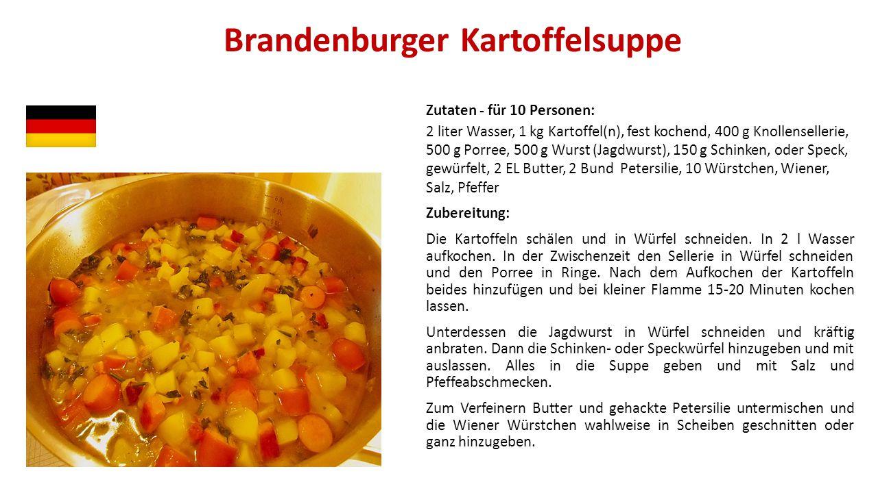 Brandenburger Kartoffelsuppe Zutaten - für 10 Personen: 2 liter Wasser, 1 kg Kartoffel(n), fest kochend, 400 g Knollensellerie, 500 g Porree, 500 g Wu