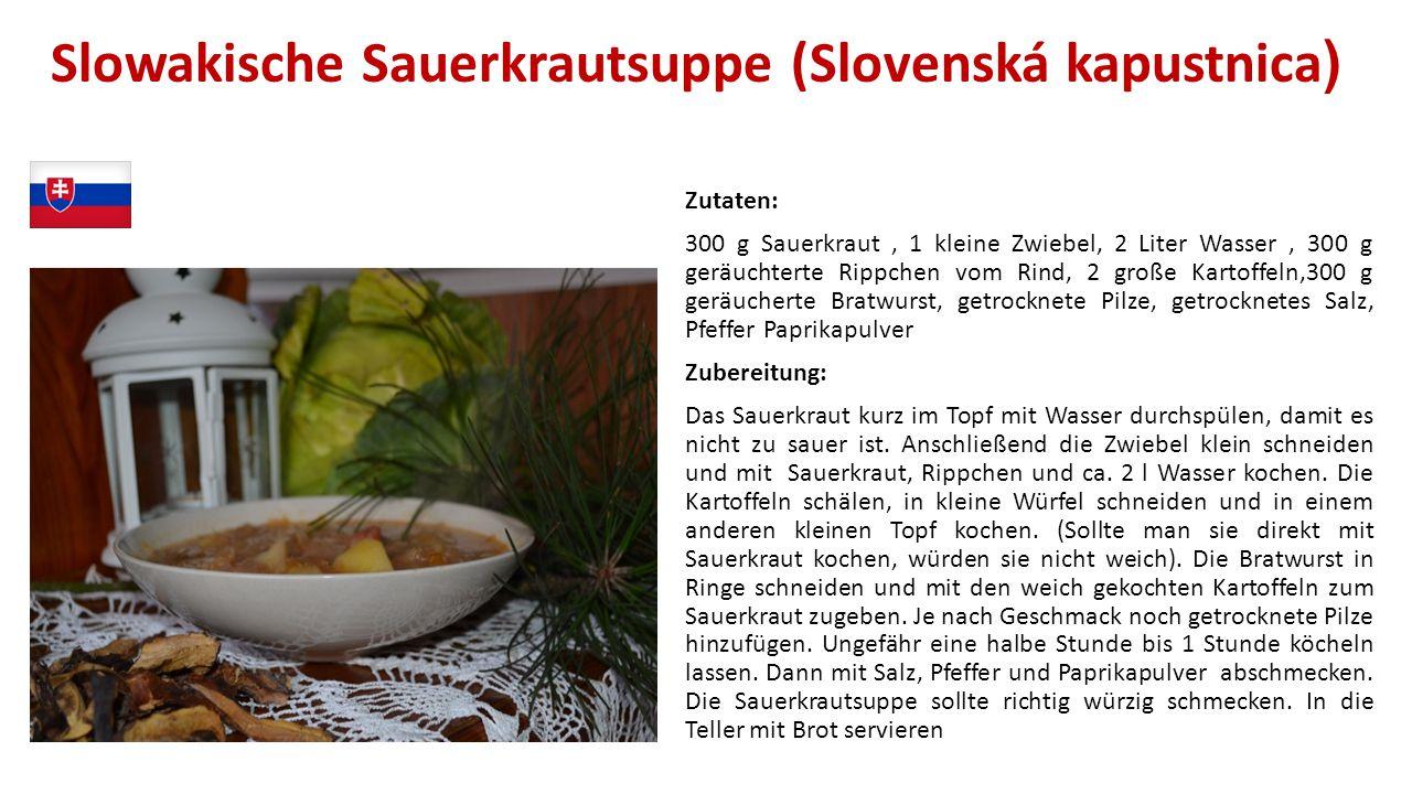 Slowakische Sauerkrautsuppe (Slovenská kapustnica ) Zutaten: 300 g Sauerkraut, 1 kleine Zwiebel, 2 Liter Wasser, 300 g geräuchterte Rippchen vom Rind,