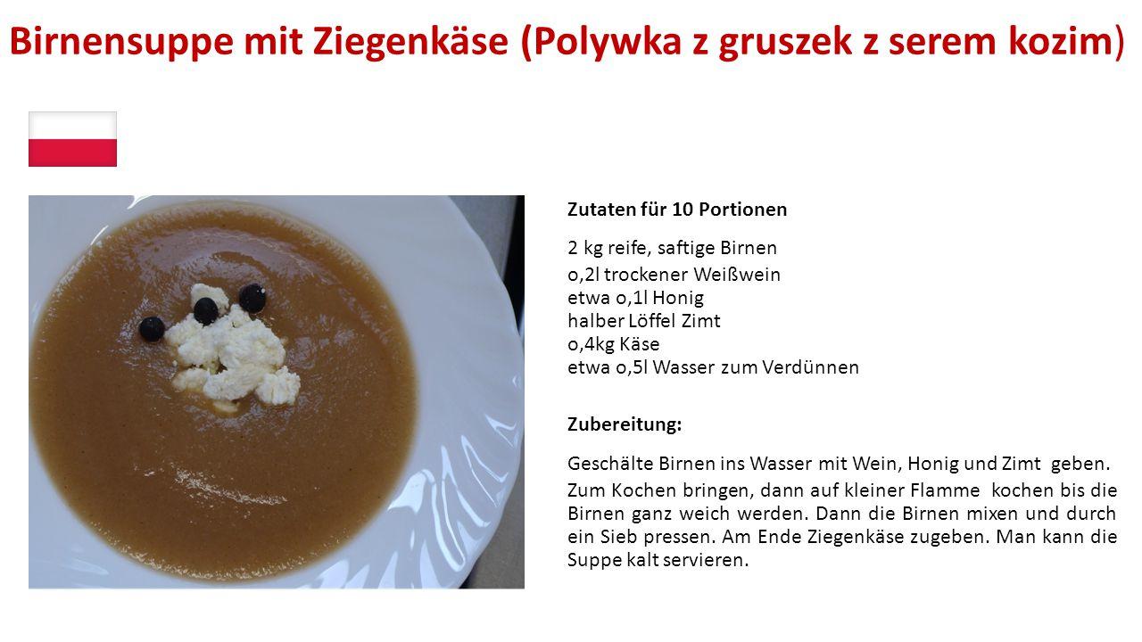 Birnensuppe mit Ziegenkäse (Polywka z gruszek z serem kozim) Zutaten für 10 Portionen 2 kg reife, saftige Birnen o,2l trockener Weißwein etwa o,1l Hon