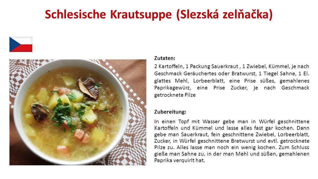 Schlesische Krautsuppe (Slezská zelňačka) Zutaten: 2 Kartoffeln, 1 Packung Sauerkraut, 1 Zwiebel, Kümmel, je nach Geschmack Geräuchertes oder Bratwurs