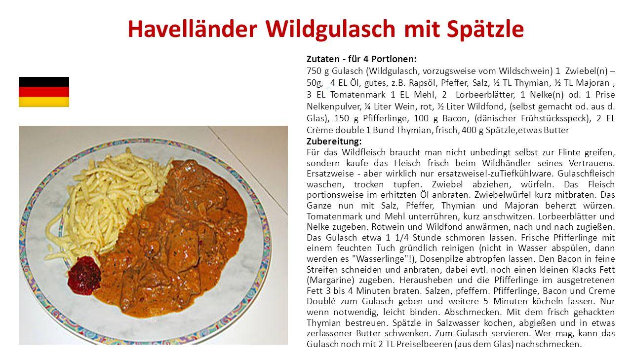 Havelländer Wildgulasch mit Spätzle Zutaten - für 4 Portionen: 750 g Gulasch (Wildgulasch, vorzugsweise vom Wildschwein) 1 Zwiebel(n) – 50g, 4 EL Öl,