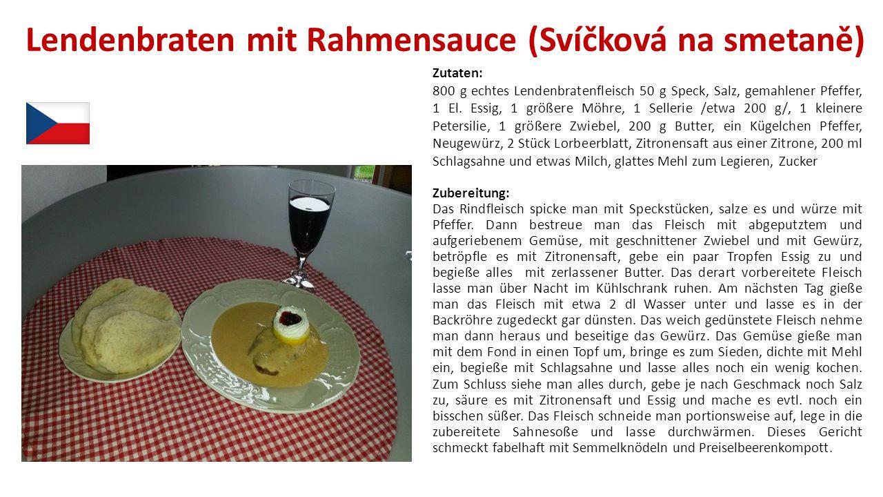 Lendenbraten mit Rahmensauce (Svíčková na smetaně) Zutaten: 800 g echtes Lendenbratenfleisch 50 g Speck, Salz, gemahlener Pfeffer, 1 El. Essig, 1 größ