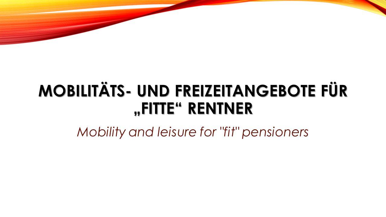 """MOBILITÄTS- UND FREIZEITANGEBOTE FÜR """"FITTE"""" RENTNER Mobility and leisure for"""