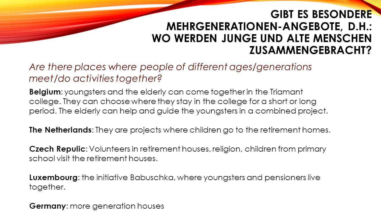 GIBT ES BESONDERE MEHRGENERATIONEN-ANGEBOTE, D.H.: WO WERDEN JUNGE UND ALTE MENSCHEN ZUSAMMENGEBRACHT? Are there places where people of different ages