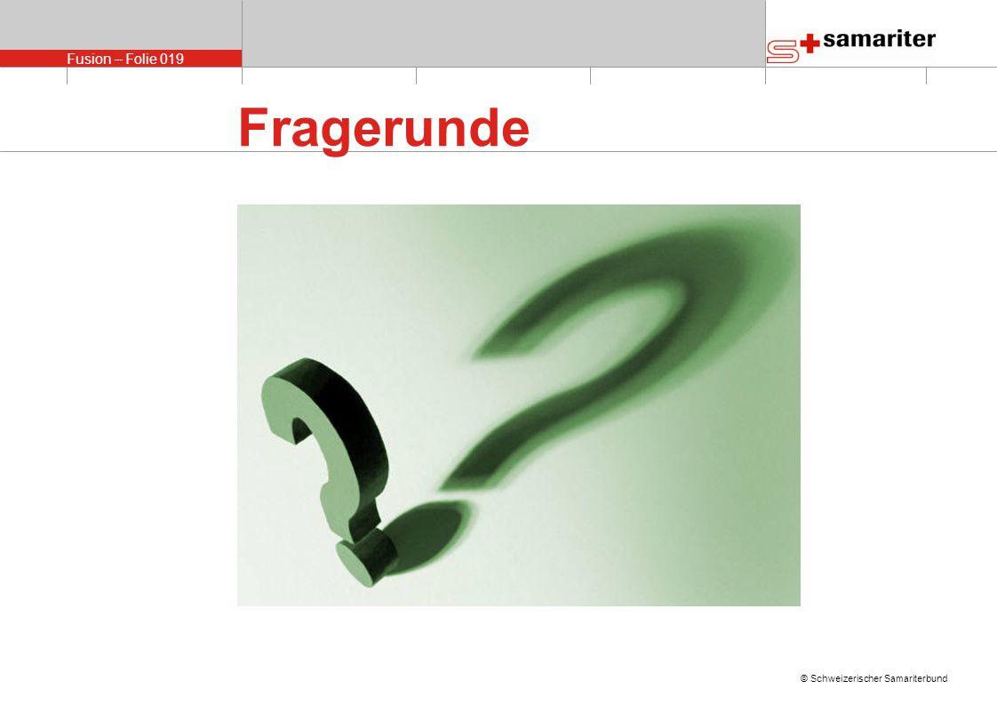Fusion – Folie 019 © Schweizerischer Samariterbund Fragerunde