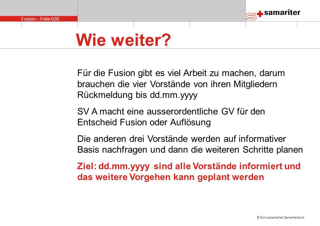 Fusion – Folie 020 © Schweizerischer Samariterbund Wie weiter.