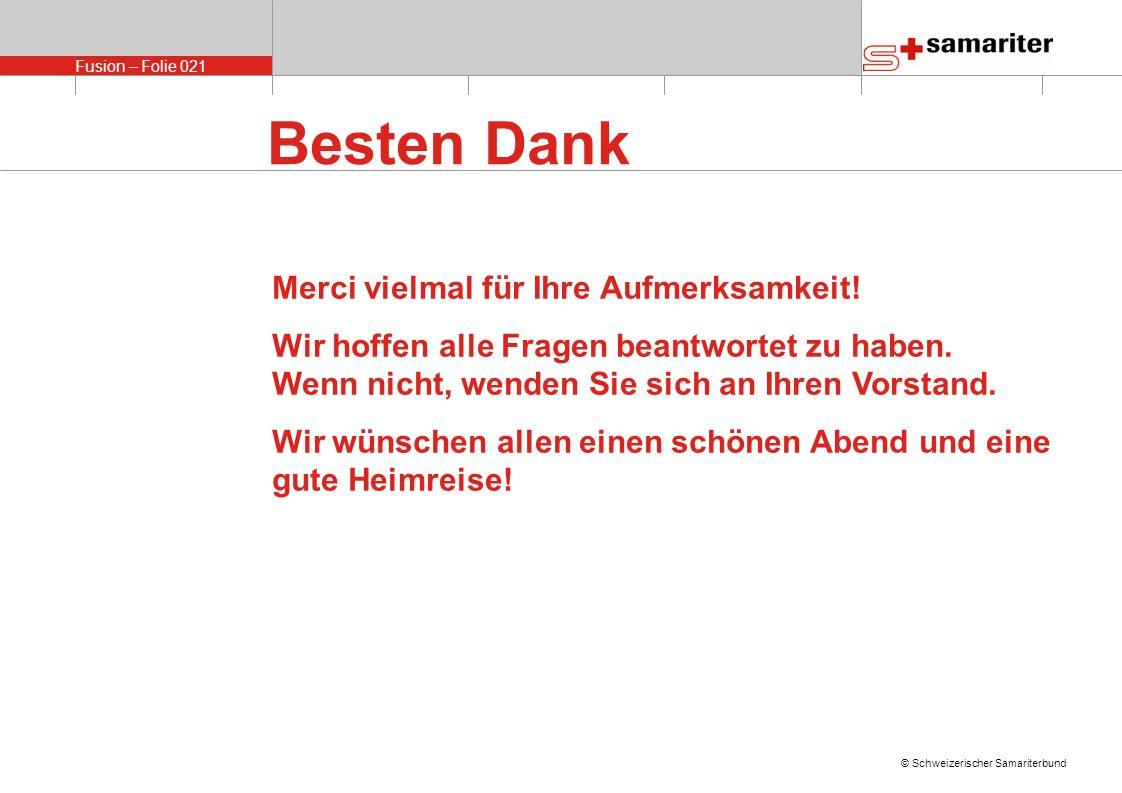 Fusion – Folie 021 © Schweizerischer Samariterbund Besten Dank Merci vielmal für Ihre Aufmerksamkeit.