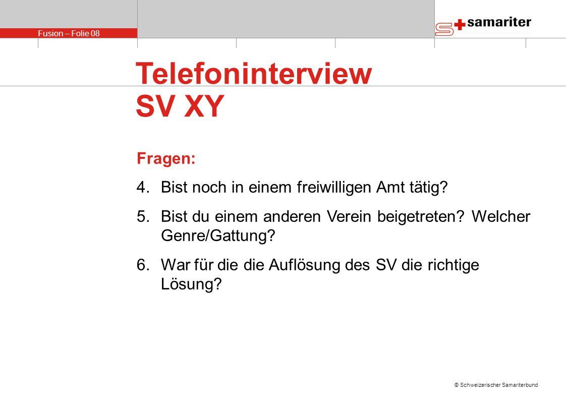Fusion – Folie 08 © Schweizerischer Samariterbund Telefoninterview SV XY Fragen: 4.Bist noch in einem freiwilligen Amt tätig.