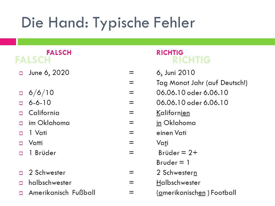Die Hand: Typische Fehler FALSCHRICHTIG  June 6, 2020=6. Juni 2010 =Tag Monat Jahr (auf Deutsch!)  6/6/10=06.06.10 oder 6.06.10  6-6-10=06.06.10 od