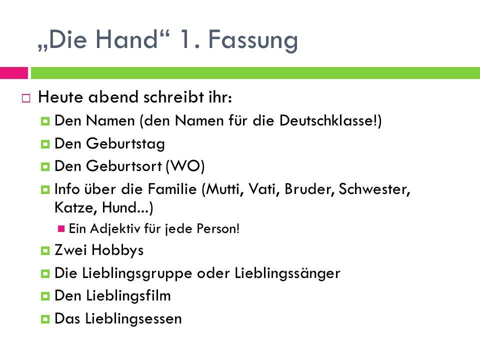"""""""Die Hand"""" 1. Fassung  Heute abend schreibt ihr:  Den Namen (den Namen für die Deutschklasse!)  Den Geburtstag  Den Geburtsort (WO)  Info über di"""