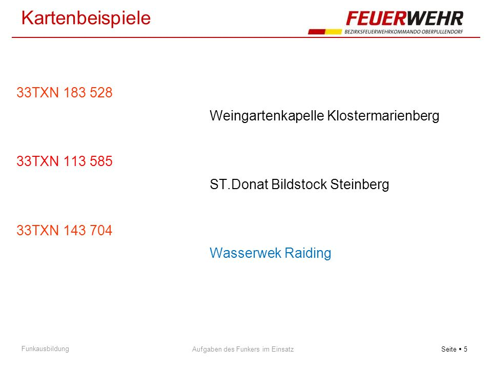 Seite  5 Aufgaben des Funkers im Einsatz Funkausbildung 33TXN 183 528 Weingartenkapelle Klostermarienberg 33TXN 113 585 ST.Donat Bildstock Steinberg