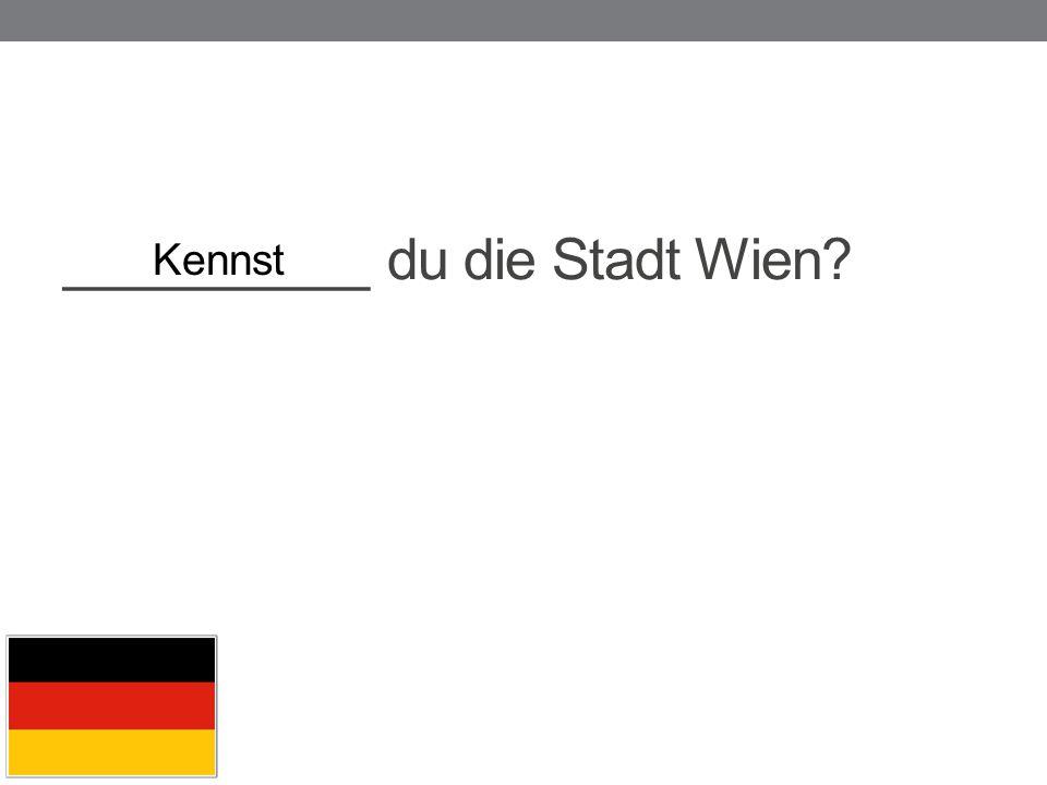 __________ du die Stadt Wien? Kennst