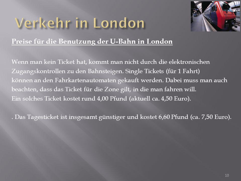 Preise für die Benutzung der U-Bahn in London Wenn man kein Ticket hat, kommt man nicht durch die elektronischen Zugangskontrollen zu den Bahnsteigen.