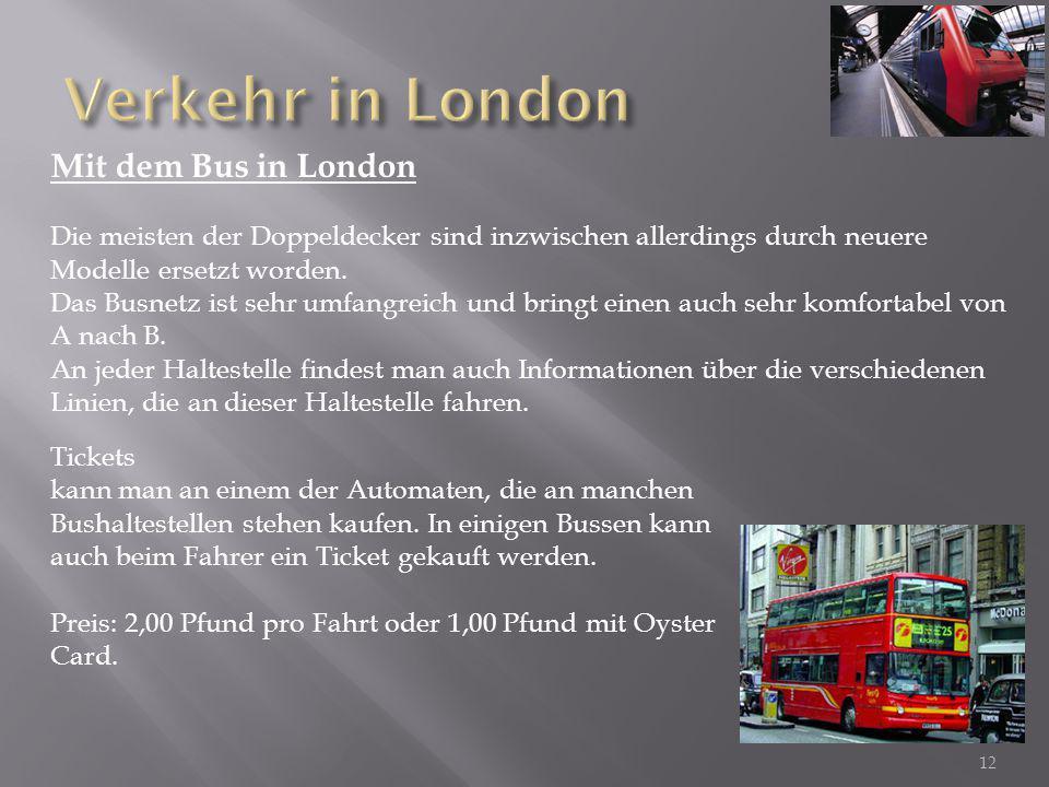 Mit dem Bus in London Die meisten der Doppeldecker sind inzwischen allerdings durch neuere Modelle ersetzt worden. Das Busnetz ist sehr umfangreich un