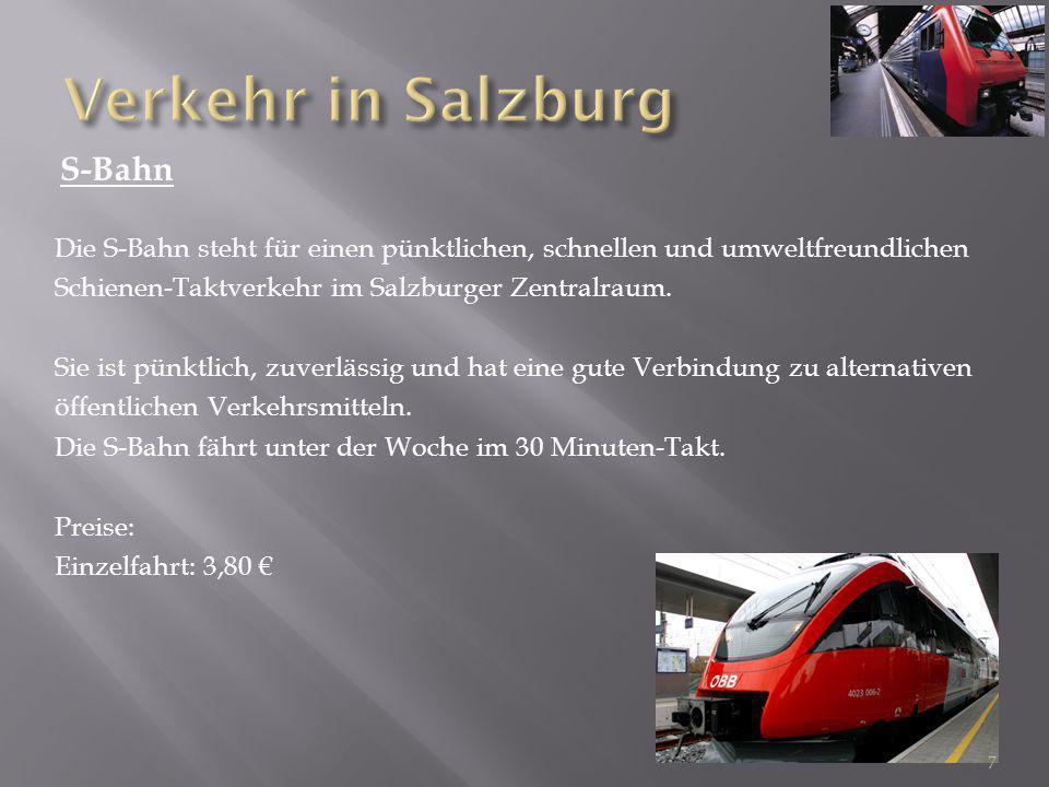 S-Bahn Die S-Bahn steht für einen pünktlichen, schnellen und umweltfreundlichen Schienen-Taktverkehr im Salzburger Zentralraum. Sie ist pünktlich, zuv