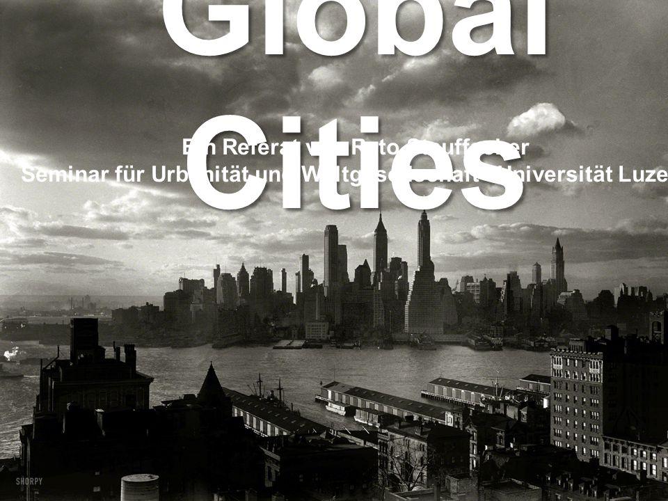 Global Cities Ein Referat von Reto Stauffacher Seminar für Urbanität und Weltgesellschaft - Universität Luzern