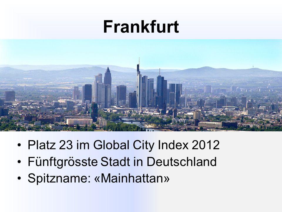 Frankfurt Platz 23 im Global City Index 2012 Fünftgrösste Stadt in Deutschland Spitzname: «Mainhattan»