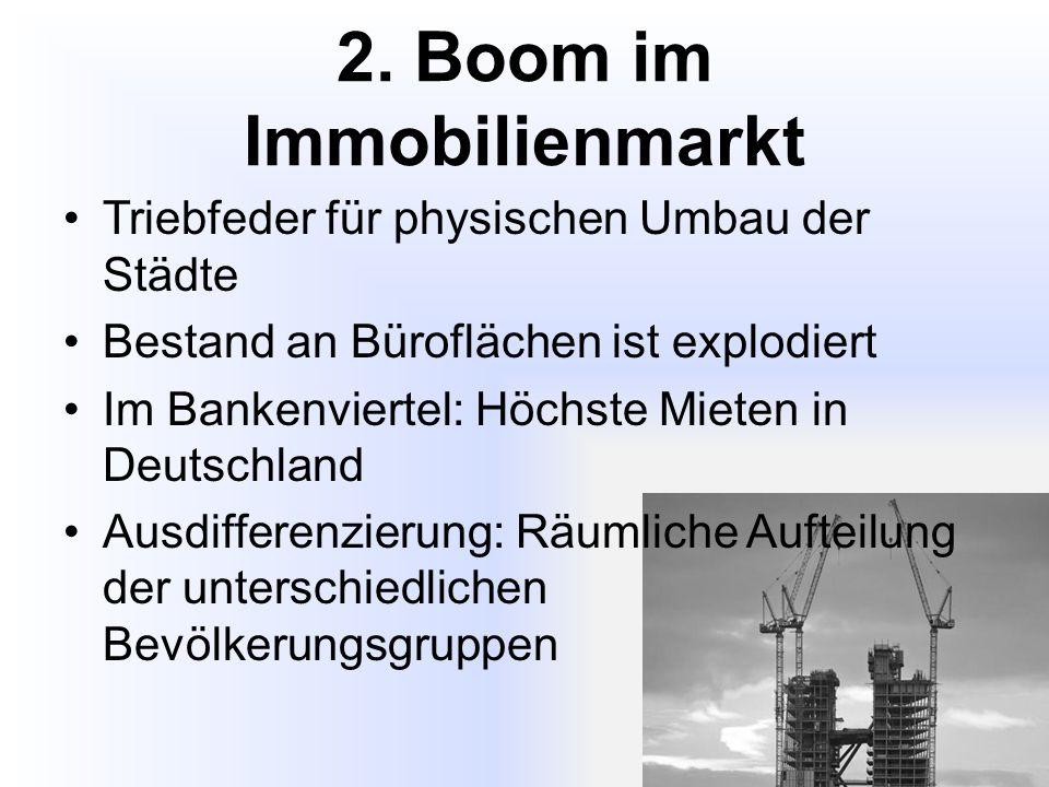 2. Boom im Immobilienmarkt Triebfeder für physischen Umbau der Städte Bestand an Büroflächen ist explodiert Im Bankenviertel: Höchste Mieten in Deutsc