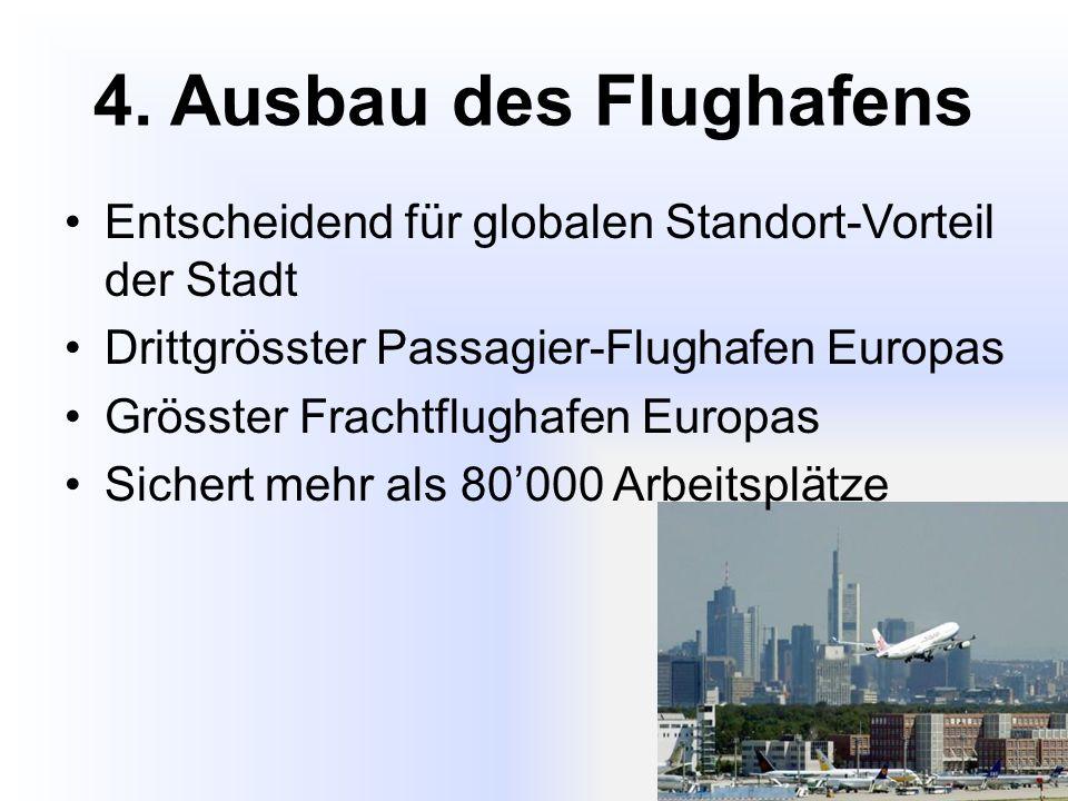 4. Ausbau des Flughafens Entscheidend für globalen Standort-Vorteil der Stadt Drittgrösster Passagier-Flughafen Europas Grösster Frachtflughafen Europ