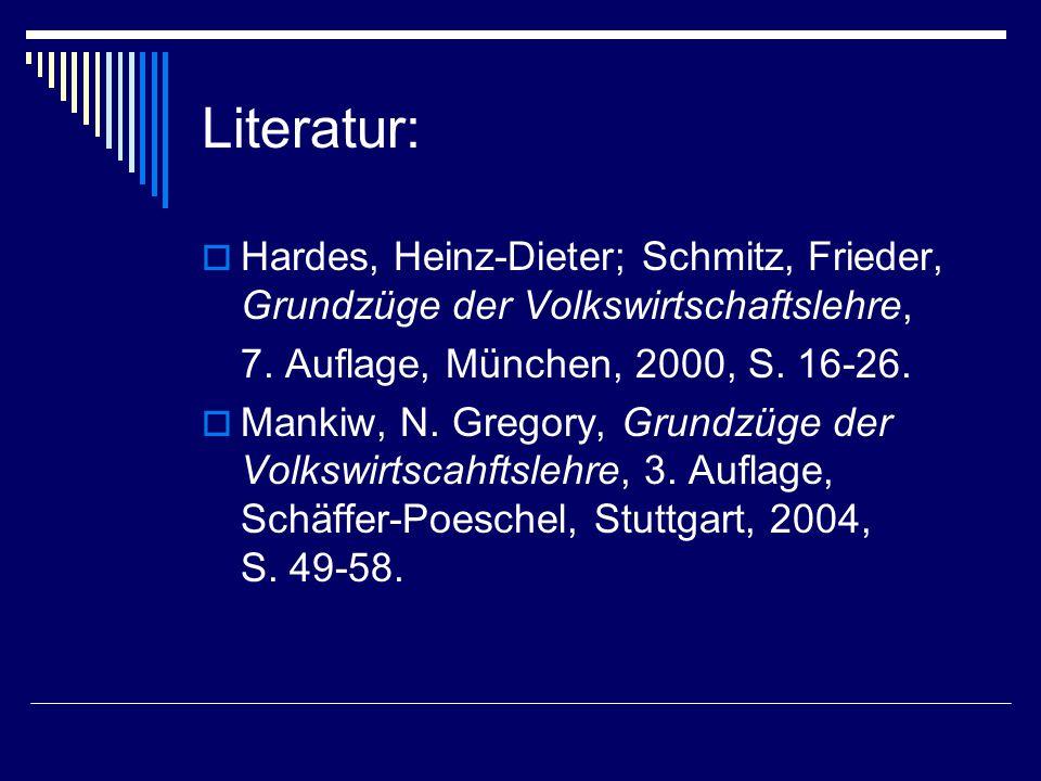 Literatur:  Hardes, Heinz-Dieter; Schmitz, Frieder, Grundzüge der Volkswirtschaftslehre, 7. Auflage, München, 2000, S. 16-26.  Mankiw, N. Gregory, G
