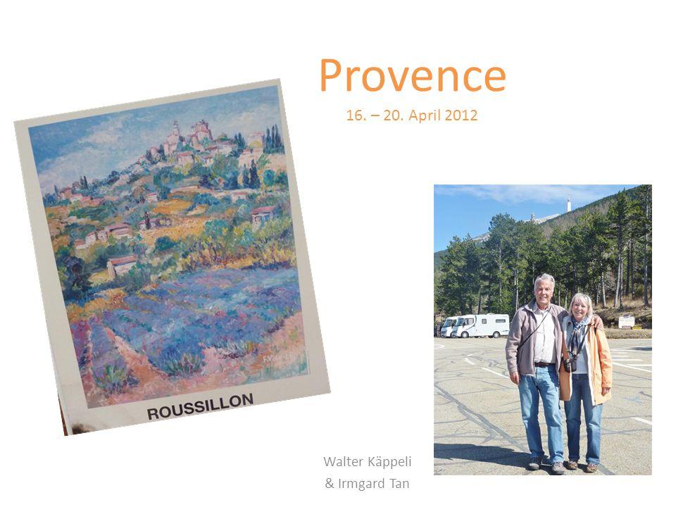 Provence 16. – 20. April 2012 Walter Käppeli & Irmgard Tan