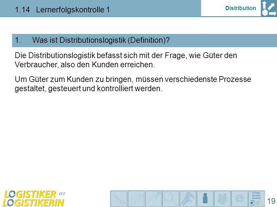 Distribution 1.14 Lernerfolgskontrolle 1 19 Was ist Distributionslogistik (Definition)?1.
