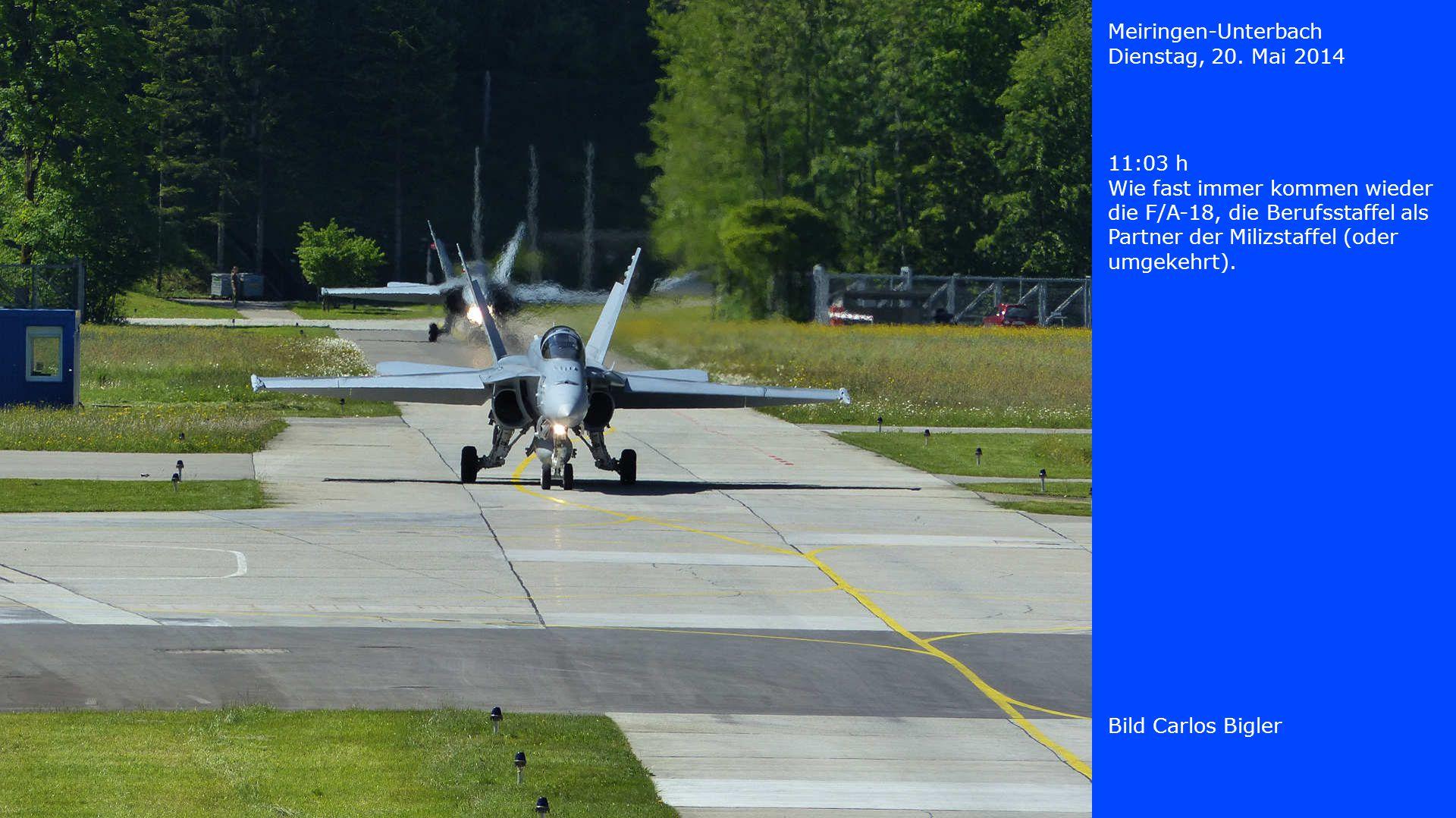 Meiringen-Unterbach Dienstag, 20. Mai 2014 Bild Carlos Bigler 11:03 h Wie fast immer kommen wieder die F/A-18, die Berufsstaffel als Partner der Miliz
