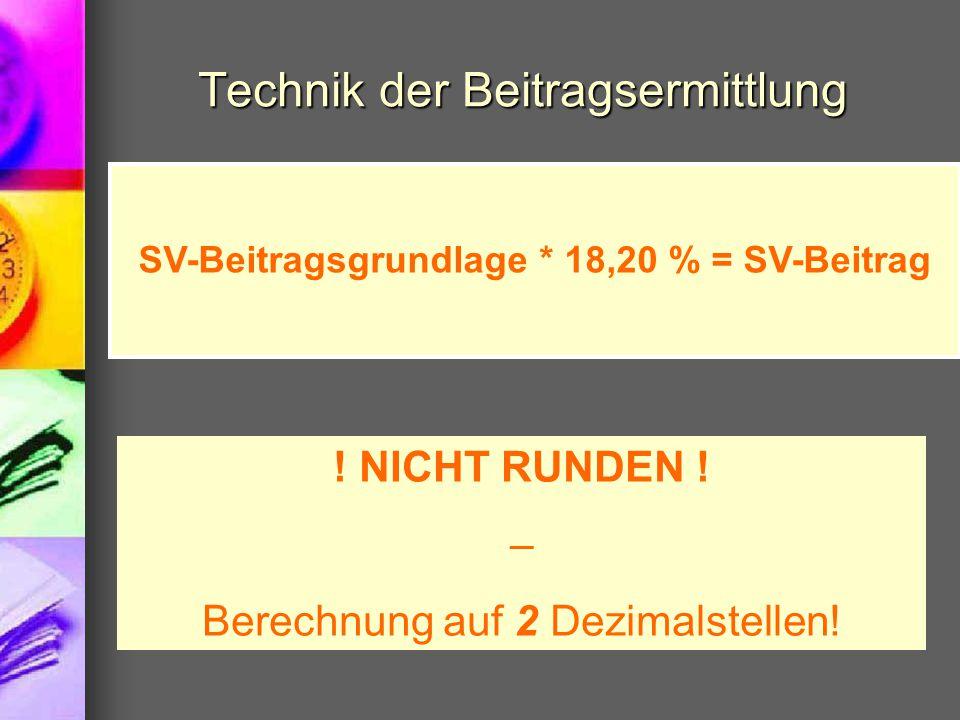 Technik der Beitragsermittlung SV-Beitragsgrundlage * 18,20 % = SV-Beitrag ! NICHT RUNDEN ! – Berechnung auf 2 Dezimalstellen!