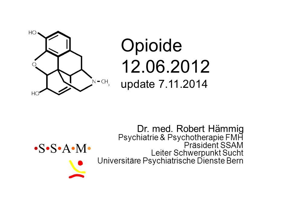 Opioide 12.06.2012 update 7.11.2014 Dr. med. Robert Hämmig Psychiatrie & Psychotherapie FMH Präsident SSAM Leiter Schwerpunkt Sucht Universitäre Psych