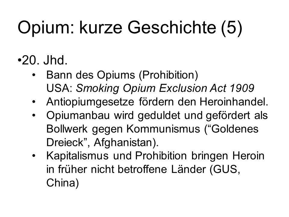 Opium: kurze Geschichte (5) 20. Jhd. Bann des Opiums (Prohibition) USA: Smoking Opium Exclusion Act 1909 Antiopiumgesetze fördern den Heroinhandel. Op
