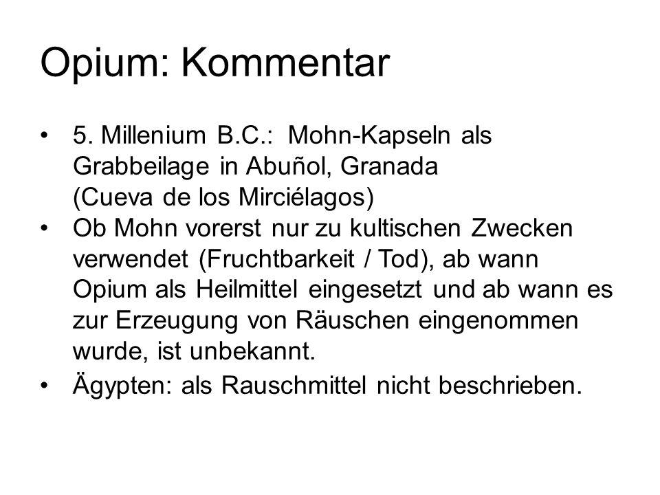 Opium: Kommentar 5. Millenium B.C.: Mohn-Kapseln als Grabbeilage in Abuñol, Granada (Cueva de los Mirciélagos) Ob Mohn vorerst nur zu kultischen Zweck