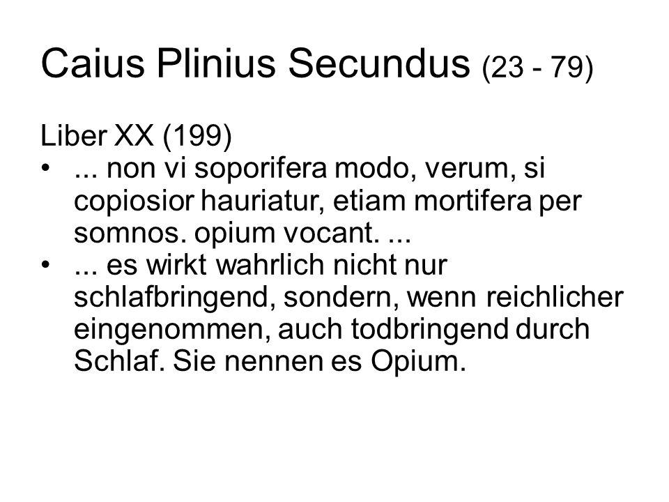 Caius Plinius Secundus (23 - 79) Liber XX (199)... non vi soporifera modo, verum, si copiosior hauriatur, etiam mortifera per somnos. opium vocant....