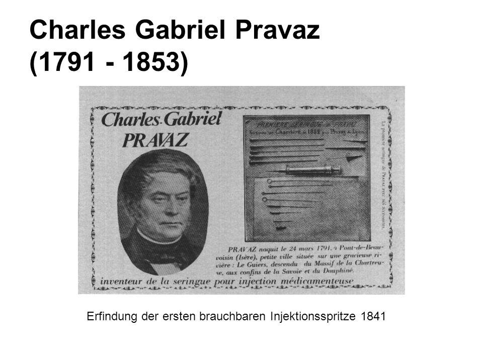 Charles Gabriel Pravaz (1791 - 1853) Erfindung der ersten brauchbaren Injektionsspritze 1841