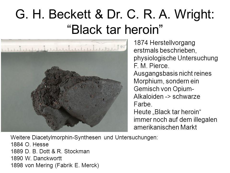 """G. H. Beckett & Dr. C. R. A. Wright: """"Black tar heroin"""" 1874 Herstellvorgang erstmals beschrieben, physiologische Untersuchung F. M. Pierce. Ausgangsb"""