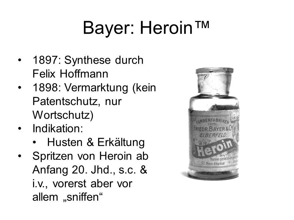 Bayer: Heroin™ 1897: Synthese durch Felix Hoffmann 1898: Vermarktung (kein Patentschutz, nur Wortschutz) Indikation: Husten & Erkältung Spritzen von H