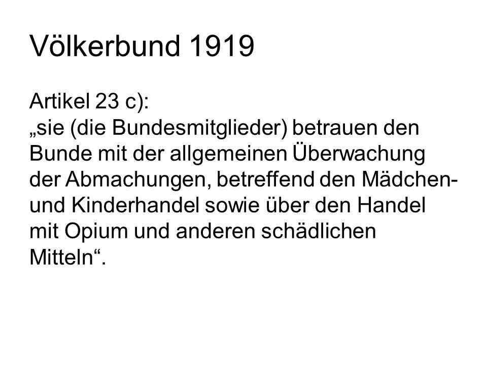 """Völkerbund 1919 Artikel 23 c): """"sie (die Bundesmitglieder) betrauen den Bunde mit der allgemeinen Überwachung der Abmachungen, betreffend den Mädchen-"""