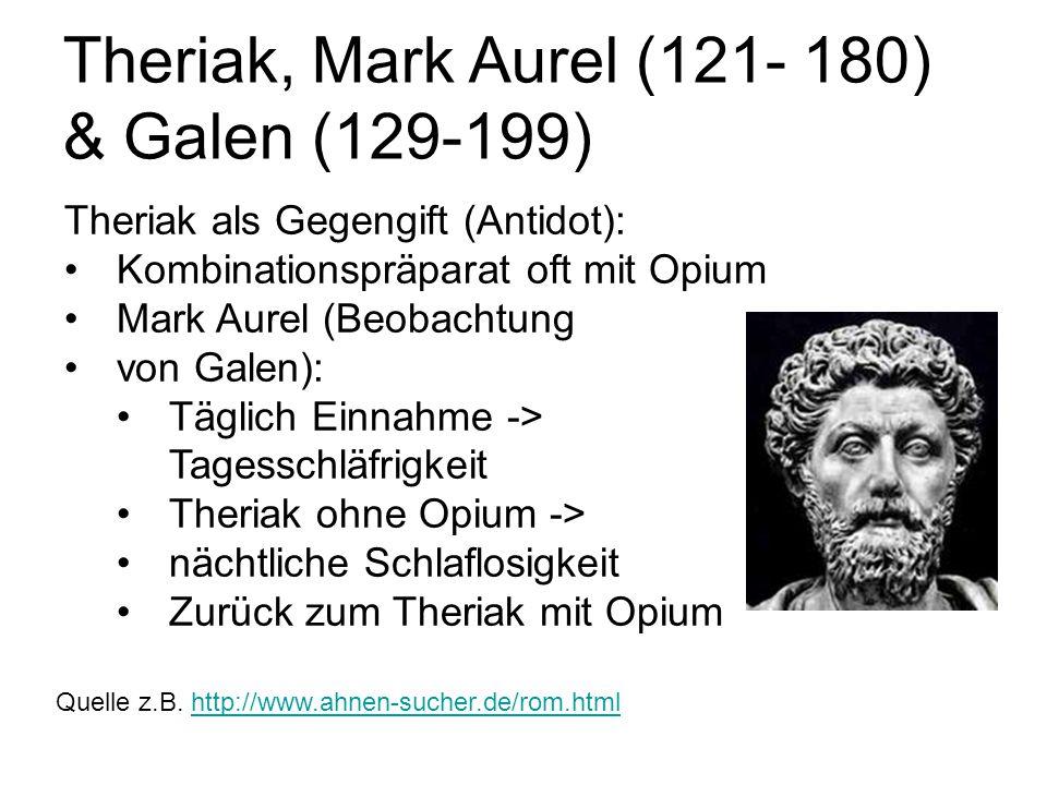 Theriak, Mark Aurel (121 ‑ 180) & Galen (129 ‑ 199) Theriak als Gegengift (Antidot): Kombinationspräparat oft mit Opium Mark Aurel (Beobachtung von Ga