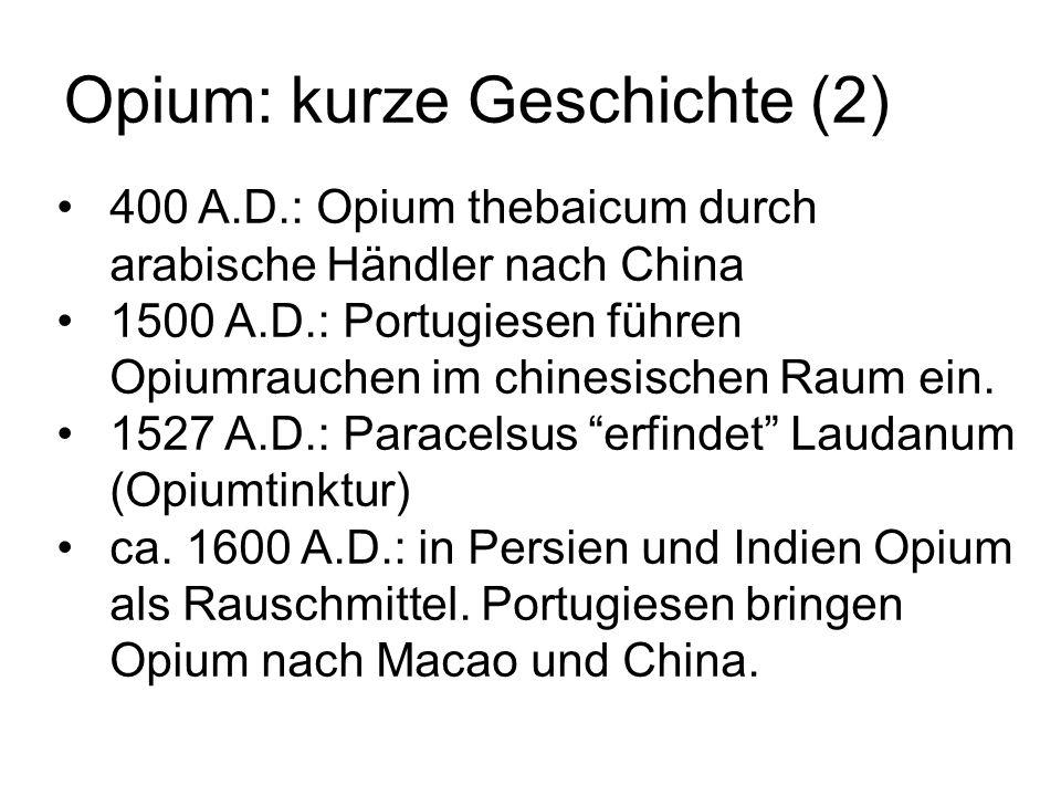 Opium: kurze Geschichte (2) 400 A.D.: Opium thebaicum durch arabische Händler nach China 1500 A.D.: Portugiesen führen Opiumrauchen im chinesischen Ra