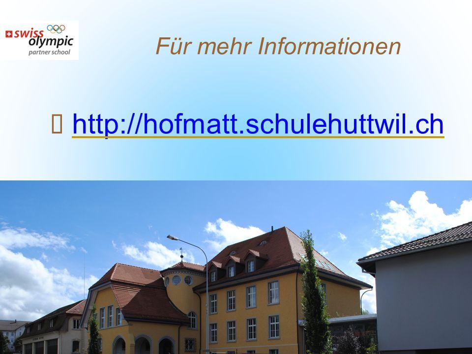 Für mehr Informationen ✓ http://hofmatt.schulehuttwil.ch http://hofmatt.schulehuttwil.ch