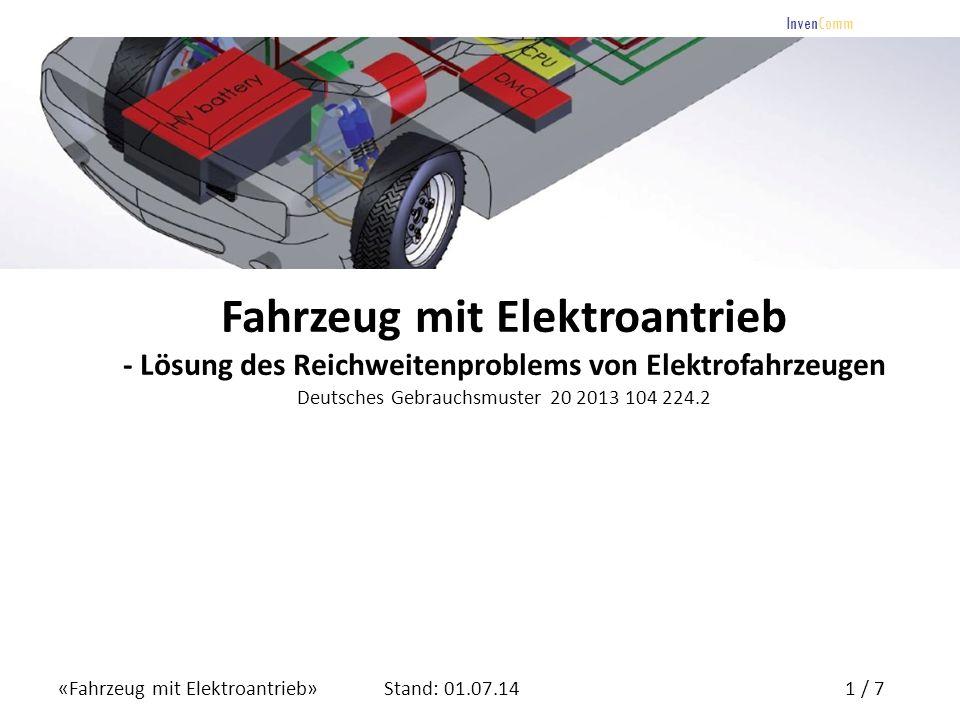 «Fahrzeug mit Elektroantrieb»1 / 7Stand: 01.07.14 InvenComm Fahrzeug mit Elektroantrieb - Lösung des Reichweitenproblems von Elektrofahrzeugen Deutsch