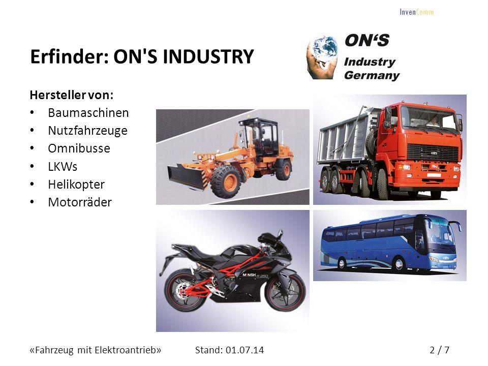 «Fahrzeug mit Elektroantrieb»2 / 7Stand: 01.07.14 InvenComm Erfinder: ON'S INDUSTRY Hersteller von: Baumaschinen Nutzfahrzeuge Omnibusse LKWs Helikopt