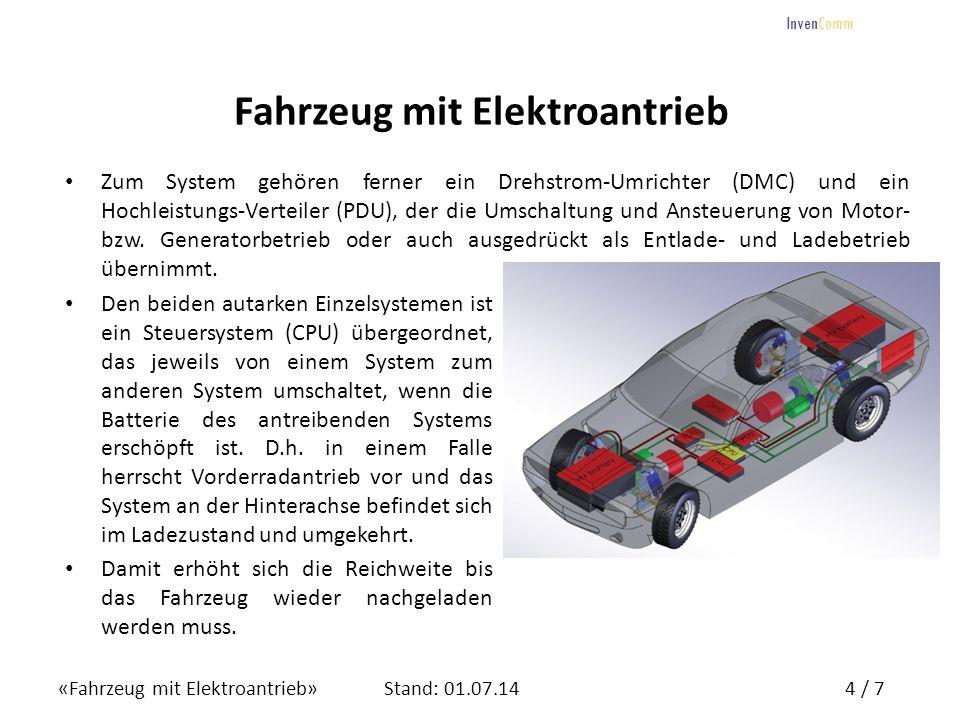 «Fahrzeug mit Elektroantrieb»4 / 7Stand: 01.07.14 InvenComm Fahrzeug mit Elektroantrieb Zum System gehören ferner ein Drehstrom-Umrichter (DMC) und ei