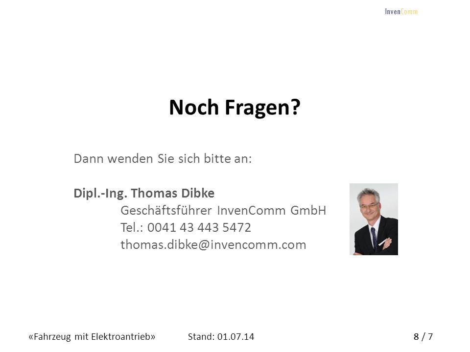 «Fahrzeug mit Elektroantrieb»8 / 7Stand: 01.07.14 InvenComm 8 Noch Fragen? Dann wenden Sie sich bitte an: Dipl.-Ing. Thomas Dibke Geschäftsführer Inve