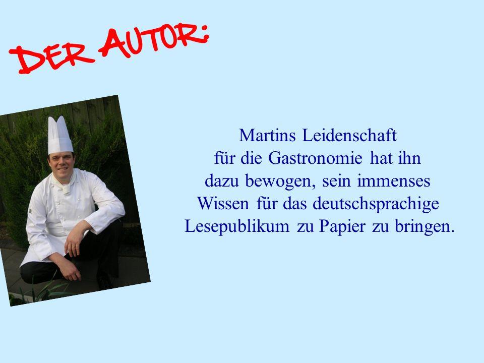 Martins Leidenschaft für die Gastronomie hat ihn dazu bewogen, sein immenses Wissen für das deutschsprachige Lesepublikum zu Papier zu bringen.