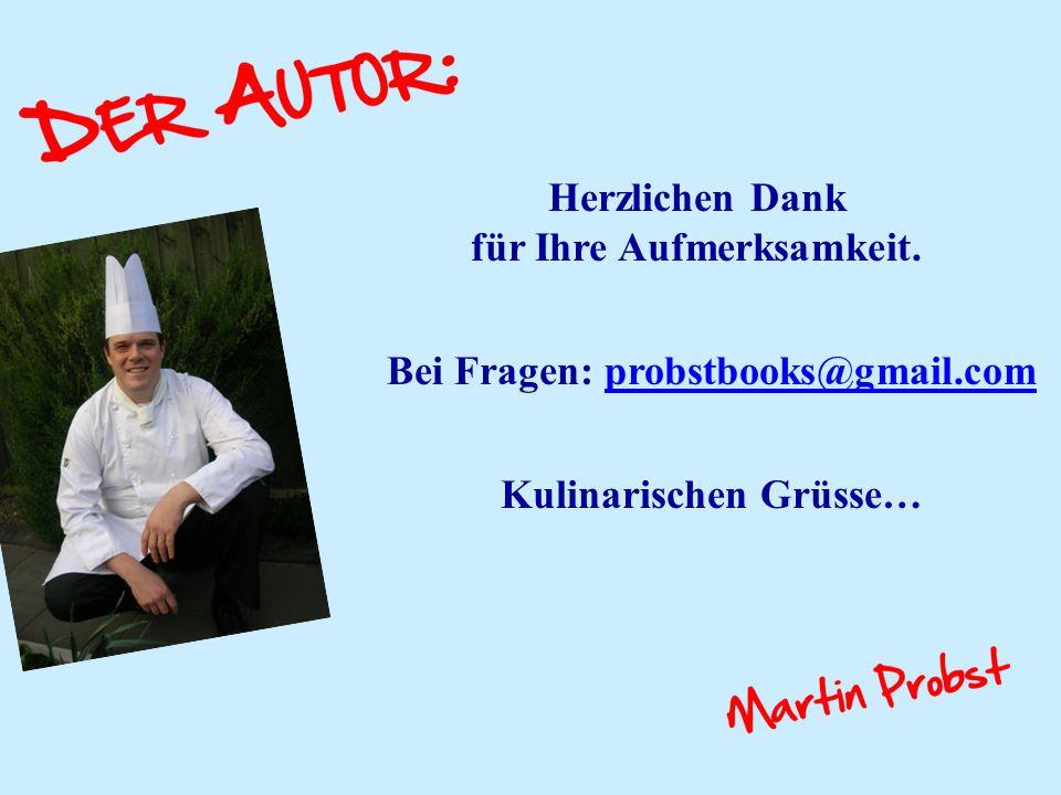 Herzlichen Dank für Ihre Aufmerksamkeit. Bei Fragen: probstbooks@gmail.comprobstbooks@gmail.com Kulinarischen Grüsse…