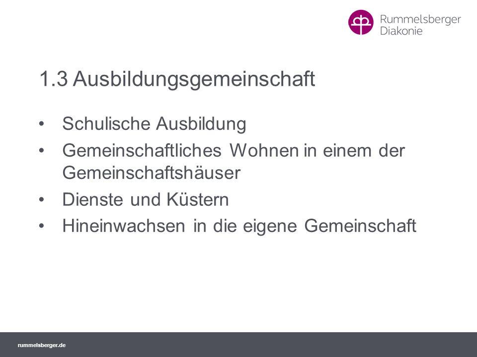 rummelsberger.de 1.3 Ausbildungsgemeinschaft Schulische Ausbildung Gemeinschaftliches Wohnen in einem der Gemeinschaftshäuser Dienste und Küstern Hine